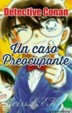 El Detective Conan:Un caso preocupante by CrisKudo