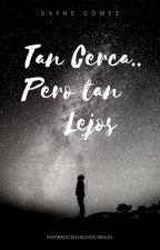 Tan Cerca, Pero Tan Lejos by DafneGomez_23