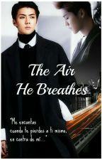 The Air He Breathes [HunHan] by kipunhun