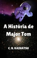 A História de Major Tom by CBKaihatsu