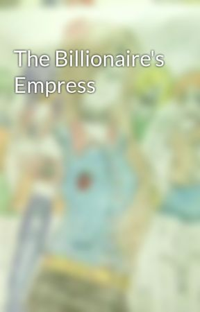 The Billionaire's Empress by Dezzapanilos