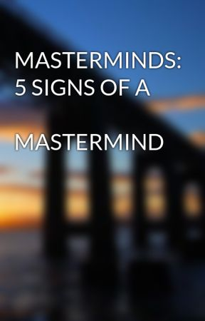 MASTERMINDS: 5 SIGNS OF A        MASTERMIND  by mauntainsnow