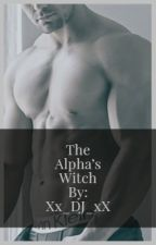 The Alpha's Witch | ManxBoy | Alphas Mate Series| Season 1 | Completed by Xx_DJ-Dragoon_xX