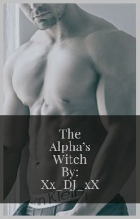 The Alpha's Witch | ManxBoy | Alphas Mate Series| S1 | Completed And Revised by Xx_DJ-Dragoon_xX