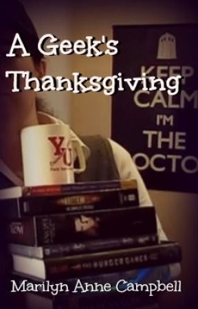 A Geek's Thanksgiving (Complete) by MarilynAnneCampbell