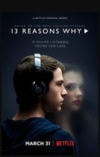 13 reasons why by AshlynJennings