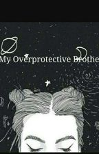 My Overprotective Brother  by SarahPermana6