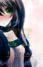 Little Do You Know  -DISCONTINUED FOR STORY REWRITING- by KayelynWritesFanfics