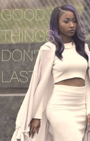 Good Things Don't last by -QueenGoldChainz