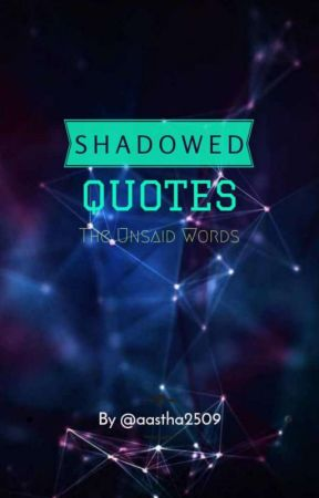 Shadowed Quotes  by aastha2509