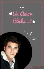 Un amor Cliche ?  by KoraymaMartinez