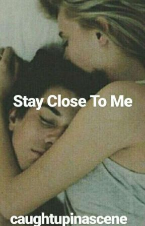 Stay Close To Me ✓ by caughtupinascene