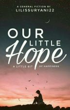 Our Little Hope || Selesai √ by Lilissuryani22