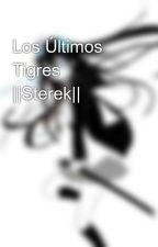 Los Últimos Tigres ||Sterek|| by YukitsuPerez
