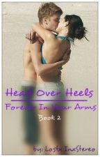 Head Over Heels: Book 2: Forever In Your Arms: Justin Bieber Love Story by LostxInxStereo