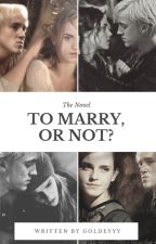 To Marry, or Not? [Completed- UNDER EDITING] by BrooklynBrrridge