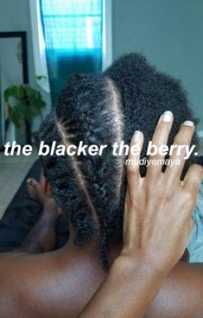 the blacker the berry.  by mudiyemaya