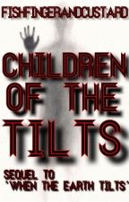 Children of the Tilts (ON HOLD) by fishfingerandcustard