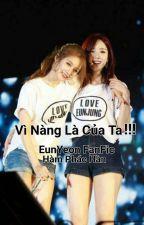 [EunYeon] Vì Nàng Là Của Ta  by hamparkfun_luvjijung