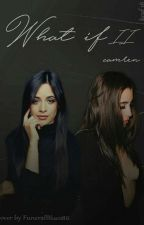What if 2 /Camren by kcuf_18