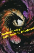 Wattpad, Why? Vol2 Electric Boogaloo by CelestialDragon2018