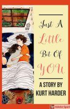 JUST A LITTLE BIT OF YOU by MrOTAKU0919