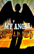 My Angel Be Damned by jesscal