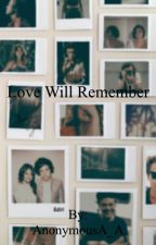 LOVE WILL REMEMBER. by AnonymousA_A