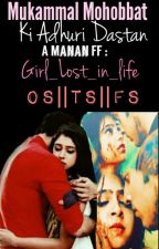 MANAN-mukammal mohobbat ki adhuri dastan by Girl_lost_in_life