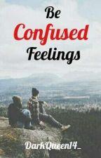 Be Confused Feelings. by DarkQueen14_