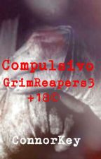 Compulsivo+18©#GrimReapers3#. by Connorkeymc