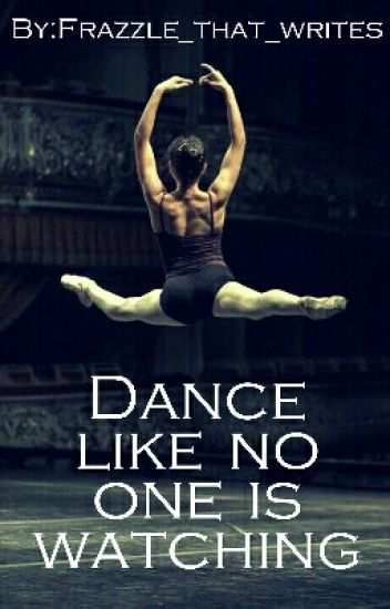 Dance Like No One Is Watching...