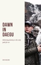 Dawn in Daegu [BTS SUGA FF] by kieyaabloom