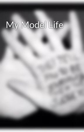 My Model Life by sgirl226