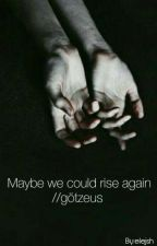 Maybe we could rise again //götzeus  by elejsh