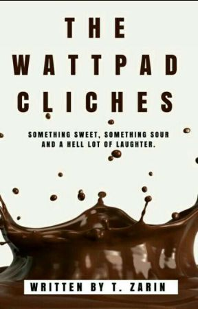 The Wattpad Cliches (and Things That Would Traumatize You)  by ZarinLyss