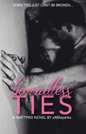 Boundless Ties {BTY #1} ✔ by xXMopelXx