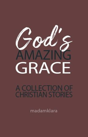 God's Amazing Grace by empresshater15