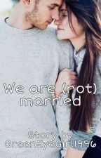 ✔ We are (not) married by GreenEyeGirl1996
