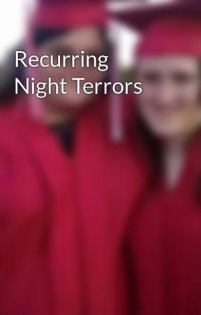 Recurring Night Terrors by slgraceffa