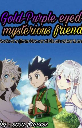 Gold-Purple eyed mysterious friend (Book One in Gon and Killua's adventures) by SosaZoldyckFreecss