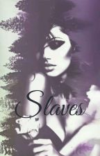 • Slaves • by bloubloublooou