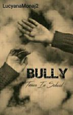 BULLY (Terror In School)√ by LucyanaMonaj2