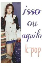 Isso ou Aquilo? -Kpop #2 by crystalclaro