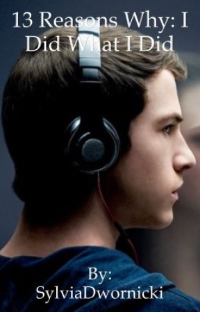 13 reasons why: I did what I did (A Clay Jensen Fanfic) - I hate