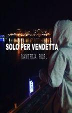 Solo per vendetta ( Wattys2017 ) by 20091971dr