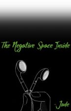 The Negative Space Inside by flowerchild712