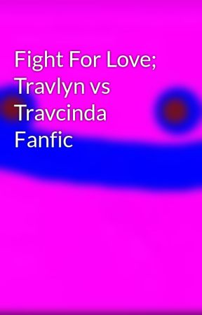 Fight For Love; Travlyn vs Travcinda Fanfic by Meow_Lover