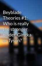 Beyblade Theories #1: Who is really the stronger blader, Gingka or Tyson? by LordKeravrium