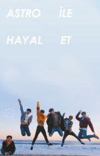 Astro ile Hayal et - by Imsofine_kore